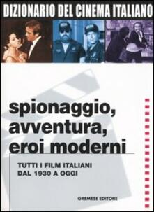 Dizionario del cinema italiano. Spionaggio, avventura, eroi moderni. Tutti i film italiani dal 1930 a oggi.pdf