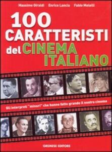 Cento caratteristi del cinema italiano. Gli interpreti «minori» che hanno fatto grande il nostro cinema
