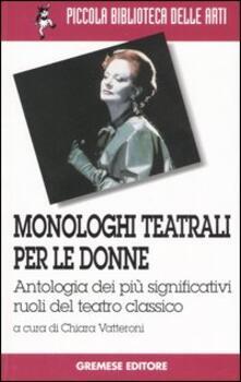 Monologhi teatrali per le donne. Antologia dei più significativi ruoli del teatro classico.pdf