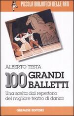 100 grandi balletti. Una scelta dal repertorio del migliore teatro di danza