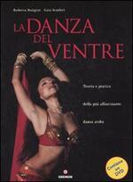 La danza del ventre. Teoria e pratica della più affascinante danza araba. Con DVD