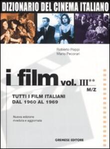 Dizionario del cinema italiano. I film. Vol. 3\2: Tutti i film italiani dal 1960 al 1969. M-Z. - Roberto Poppi,Mario Pecorari - copertina