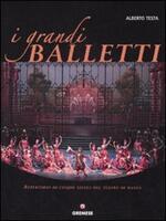 I grandi balletti. Repertorio di cinque secoli del teatro di danza