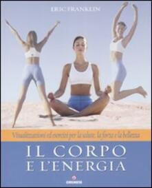 Camfeed.it Il corpo e l'energia. Visualizzazioni ed esercizi per la salute, la forza e la bellezza Image
