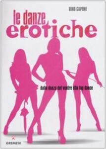 Libro Danze erotiche. Dalla danza del ventre alla lap dance Rino Capone