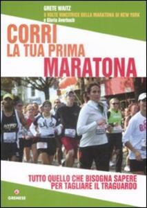 Corri la tua prima maratona. Tutto quello che bisogna sapere per tagliare il traguardo
