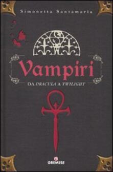 Vampiri. Da «Dracula» a «Twilight» - Simonetta Santamaria - copertina