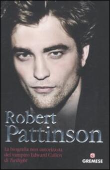 Robert Pattinson. La biografia non autorizzata del vampiro Edward Cullen di Twilight - Martin Howden - copertina