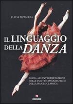 Il linguaggio della danza. Guida all'interpretazione delle fonti iconografiche della danza classica