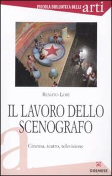 Il lavoro dello scenografo. Cinema, teatro, televisione - Renato Lori - copertina
