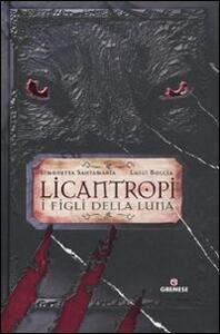 Licantropi. I figli della Luna - Simonetta Santamaria,Luigi Boccia - copertina