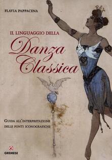 Il linguaggio della danza classica. Guida all'interpretazione delle fonti iconografiche - Flavia Pappacena - copertina