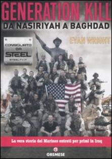 Generation Kill. Da Nasiriyah a Baghdad - Evan Wright - copertina