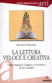 La lettura veloce e creativa. Come imparare a leggere (e ricordare) di più e meglio - Maurizio Barbarisi - copertina