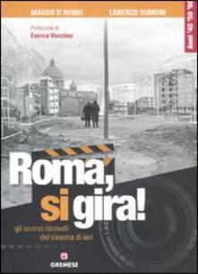 Roma, si gira! Gli scorci ritrovati del cinema di ieri - Mauro D'Avino,Lorenzo Rumori - copertina