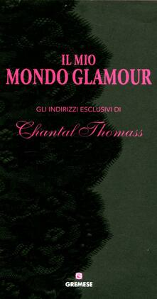 Il mio mondo glamour. Gli indirizzi esclusivi di Chantal Thomass.pdf