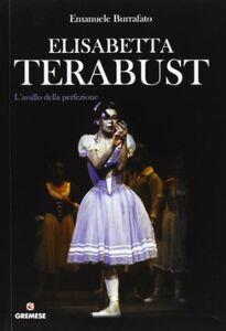 Libro Elisabetta Terabust. L'assillo della perfezione Emanuele Burrafato