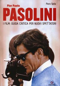 Pier Paolo Pasolini. I film: guida critica per nuovi spettatori