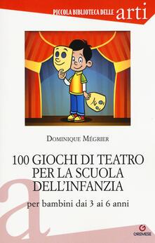 Capturtokyoedition.it 100 giochi di teatro per la scuola dell'infanzia per bambini dai 3 ai 5 anni Image