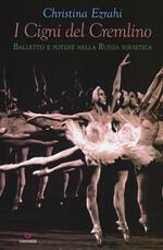 I cigni del Cremlino. Balletto e potere nella Russia sovietica