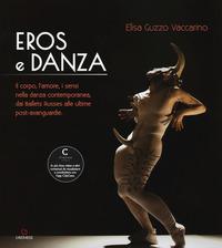 Eros e danza. Il corpo, l'amore, i sensi nella danza contemporanea, dai Ballets Russes alle ultime post-avanguardie - Guzzo Vaccarino Elisa - wuz.it