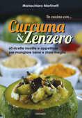 Libro In cucina con... curcuma & zenzero. 60 ricette insolite e appetitose per mangiare bene e stare meglio. Ediz. illustrata Mariachiara Martinelli