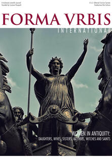 Forma urbis international. Women in antiquity: daughters, wives, sisters, mothers, witches and saints