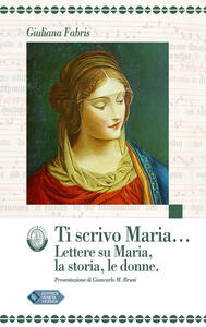 Ti scrivo Maria... Lettere su Maria, la storia, le donne