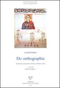 De Ortographia. Tradizione manoscritta, fortuna. Ediz. critica