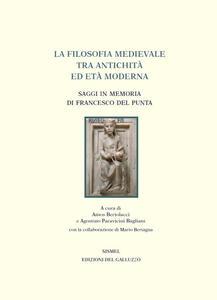 La filosofia medievale tra antichità ed età Moderna. Saggi in memoria di Francesco Del Punta