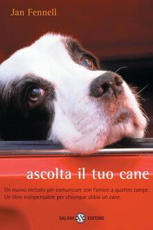 Ascolta il tuo cane. Un nuovo metodo per comunicare con l'amico a quattro zampe. Un libro indispensabile per chiunque abbia un cane - Jan Fennell - copertina