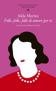 Folle, folle, folle di amore per te. Poesie per giovani innamorati - Alda Merini - copertina