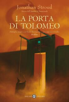 La Porta di Tolomeo. Trilogia di Bartimeus. Vol. 3 - Jonathan Stroud - copertina