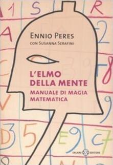 L' elmo della mente. Manuale di magia matematica - Ennio Peres,Susanna Serafini - copertina