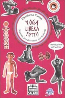 Secchiarapita.it Yoga libera tutti! Manuale per diventare maestri yogi. Ediz. illustrata Image