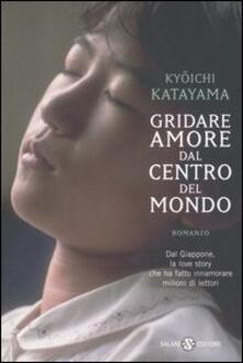 Gridare amore dal centro del mondo - Kyoichi Katayama - copertina