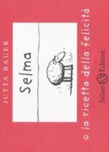 Festivalpatudocanario.es Selma o la ricetta della felicità. Ediz. illustrata Image