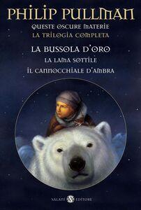 Libro Queste oscure materie. La trilogia completa: La bussola d'oro-La lama sottile-Il cannocchiale d'ambra Philip Pullman
