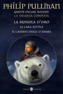 Queste oscure materie. La trilogia completa: La bussola d'oro-La lama sottile-Il cannocchiale d'ambra - Philip Pullman - copertina