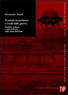 Il mondo musulmano e i volti della guerra: conflitti, politica e comunicazione nella storia dell'Islam - Alessandro Vanoli - copertina