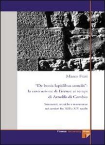 De bonis lapidibus conciis. La costruzione di Firenze ai tempi di Arnolfo di Cambio. Strumenti, tecniche e maestranze nei cantieri fra XIII e XIV secolo