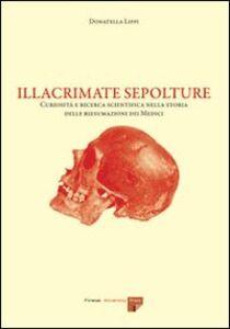 Illacrimate sepolture. Curiosità e ricerca scientifica nella storia delle riesumazioni dei Medici