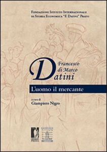 Francesco di Marco Datini. L'uomo il mercante