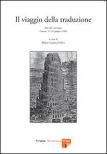 Il viaggio della traduzione. Atti del Convegno (Firenze, 13-16 giugno 2006)