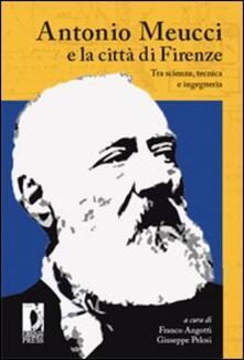 Antonio Meucci e la città di Firenze. Tra scienza, tecnica e ingegneria.pdf