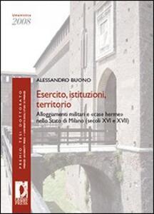 Esercito, istituzioni, territorio. Alloggiamenti militari e «case herme» nello Stato di Milano (secoli XVI e XVII)