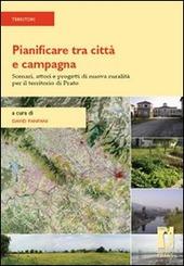 Pianificare tra citta e campagna. Scenari, attori e progetti di nuova ruralita per il territorio di Prato