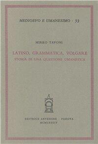Latino, grammatica, volgare. Storia di una questione umanistica
