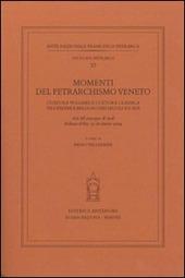 Momenti del petrarchismo Veneto: cultura volgare e cultura classica tra Feltre e Belluno nei secoli XV-XVI. Atti del Convegno (Belluno-Feltre, 15-16 ottobre 2004)