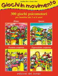 Giochi in movimento. 300 giochi psicomotori. Per bambini dai 3 ai 6 anni